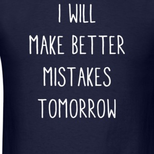WILL MAKE BETTER MISTAKES - Men's T-Shirt