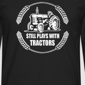 Still Plays With Tractors - Men's Premium Long Sleeve T-Shirt