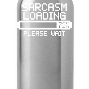 Sarcasm Loading - Water Bottle