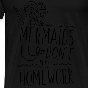 mermaids don't do homework Tanks - Men's Premium T-Shirt