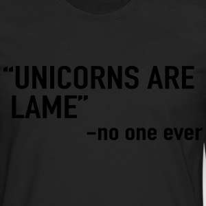 Unicorns are lame. Said no one ever T-Shirts - Men's Premium Long Sleeve T-Shirt