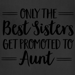 Only The Best Sisters Get Promoted To Aunt T-Shirts - Adjustable Apron