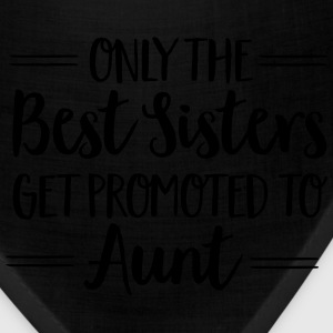Only The Best Sisters Get Promoted To Aunt T-Shirts - Bandana