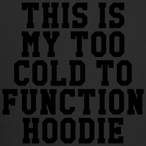 This is my too cold yo function hoodie T-Shirts - Trucker Cap