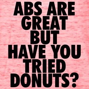 Abs are great but have you tried donuts? T-Shirts - Women's Flowy Tank Top by Bella