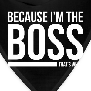 BECAUSE I'M THE BOSS, THAT'S WHY T-Shirts - Bandana
