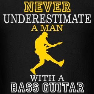 NEVER UNDERESTIMATE A MAN WITH A BASS GUITAR! Hoodies - Men's T-Shirt