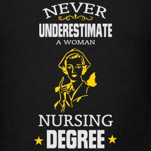 NEVER UNDERESTIMATE A WOMAN WITH A NURSING DEGREE! Sweatshirts - Men's T-Shirt