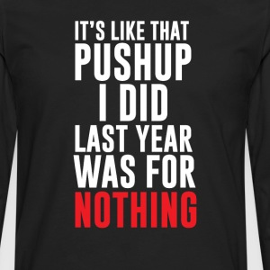 Its Like that Push Up from Last Year T-Shirt T-Shirts - Men's Premium Long Sleeve T-Shirt
