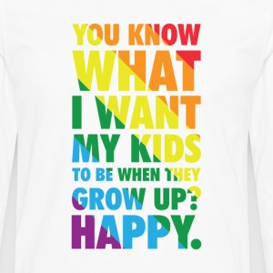 You Know What I Want My Kids to Be When They Grow  T-Shirts - Men's Premium Long Sleeve T-Shirt