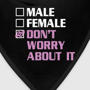 Male, Female, Don't Worry About It Funny Transgend T-Shirts - Bandana