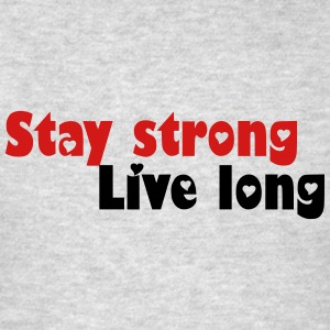 Stay strong Live long Long Sleeve Shirts - Men's T-Shirt