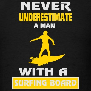 NEVER UNDERESTIMATE A MAN WITH A SURFING BOARD! Long Sleeve Shirts - Men's T-Shirt