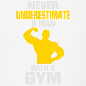NEVER UNDERESTIMATE A MAN WITH A GYM Sportswear - Men's T-Shirt