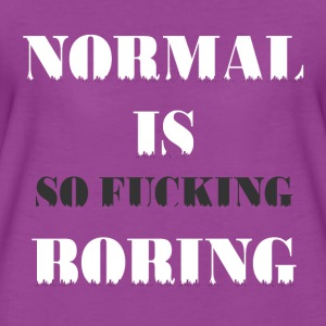 NORMAL IS BORING Tanks - Women's Premium T-Shirt