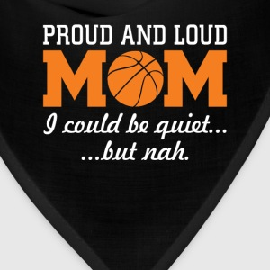 Proud and Loud Basketball Mom Funny Sports T-shirt T-Shirts - Bandana