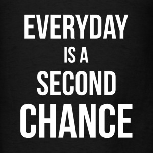 EVERYDAY IS A SECOND CHANCE Hoodies - Men's T-Shirt