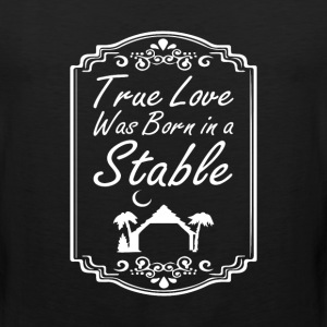 True Love Was Born in a Stable Christian Tshirt T-Shirts - Men's Premium Tank