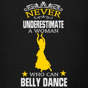 NEVER UNDERESTIMATE A WOMAN WHO CAN BELLY DANCE! Sweatshirts - Men's T-Shirt