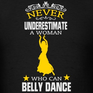 NEVER UNDERESTIMATE A WOMAN WHO CAN BELLY DANCE! Caps - Men's T-Shirt