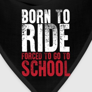 Born to Ride Forced to Stay in School Funny Tshirt T-Shirts - Bandana