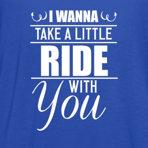 I Wanna Take a Little Ride With You Funny T-Shirt T-Shirts - Women's Flowy Tank Top by Bella