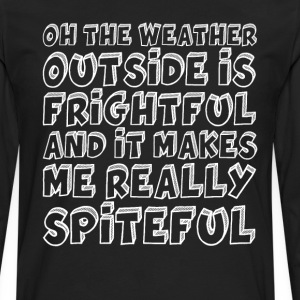 Weather is Frightful, Makes Me Spiteful Winter Tee T-Shirts - Men's Premium Long Sleeve T-Shirt