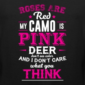 My Camo is Pink and I Don't Care What You Think  T-Shirts - Men's Premium Tank