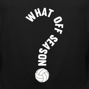 What Off Season Volleyball Funny Sports T-Shirt T-Shirts - Men's Premium Tank