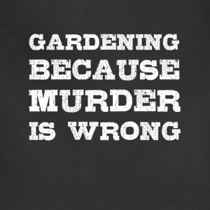 Gardening Because Murder is Wrong Funny T-shirt T-Shirts - Adjustable Apron