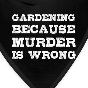 Gardening Because Murder is Wrong Funny T-shirt T-Shirts - Bandana