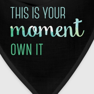 This is your moment. Own it - Bandana