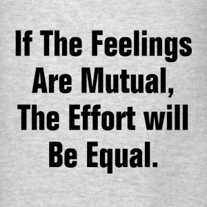 IF THE FEELING ARE MUTUAL Hoodies - Men's T-Shirt