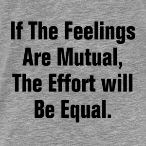 IF THE FEELING ARE MUTUAL Hoodies - Men's Premium T-Shirt