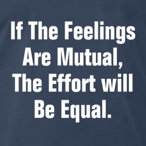 IF THE FEELING ARE MUTUAL Tanks - Men's Premium T-Shirt