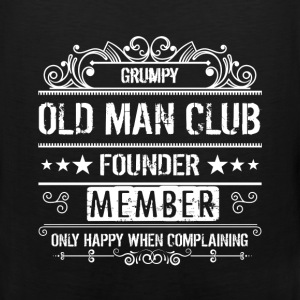 Grumpy old man club founder. Member only happy whe - Men's Premium Tank