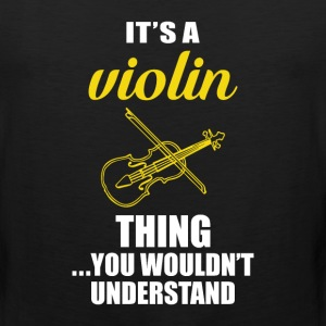 It's a Violin Thing, You Wouldn't Understand Shirt T-Shirts - Men's Premium Tank