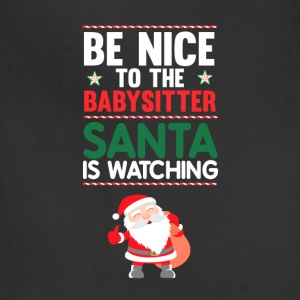 Be Nice to the Babysitter Santa is Watching Shirt T-Shirts - Adjustable Apron