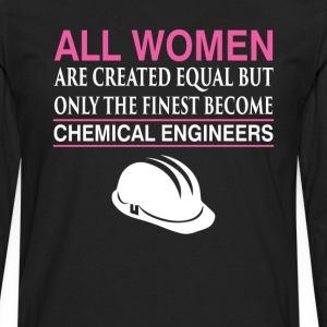 All Women Equal Finest Become Chemical Engineers  T-Shirts - Men's Premium Long Sleeve T-Shirt