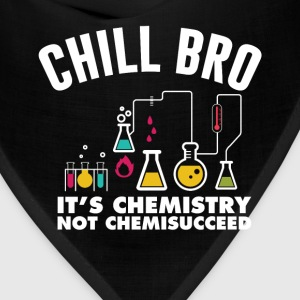 Chill Bro It's Chemistry Not Chemissucceed T-Shirt T-Shirts - Bandana