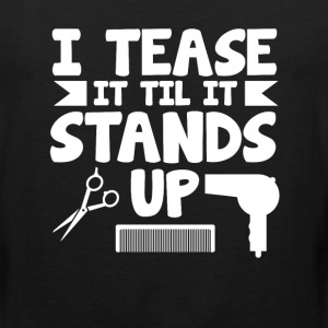 I Tease It 'Til It Stands Up Hairstylist T-Shirt T-Shirts - Men's Premium Tank