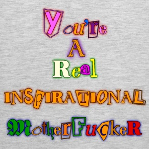 You're A Real Inspiration T-Shirts - Men's Premium Tank