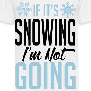 Skiing: if it's snowing I'm not going Kids' Shirts - Toddler Premium T-Shirt