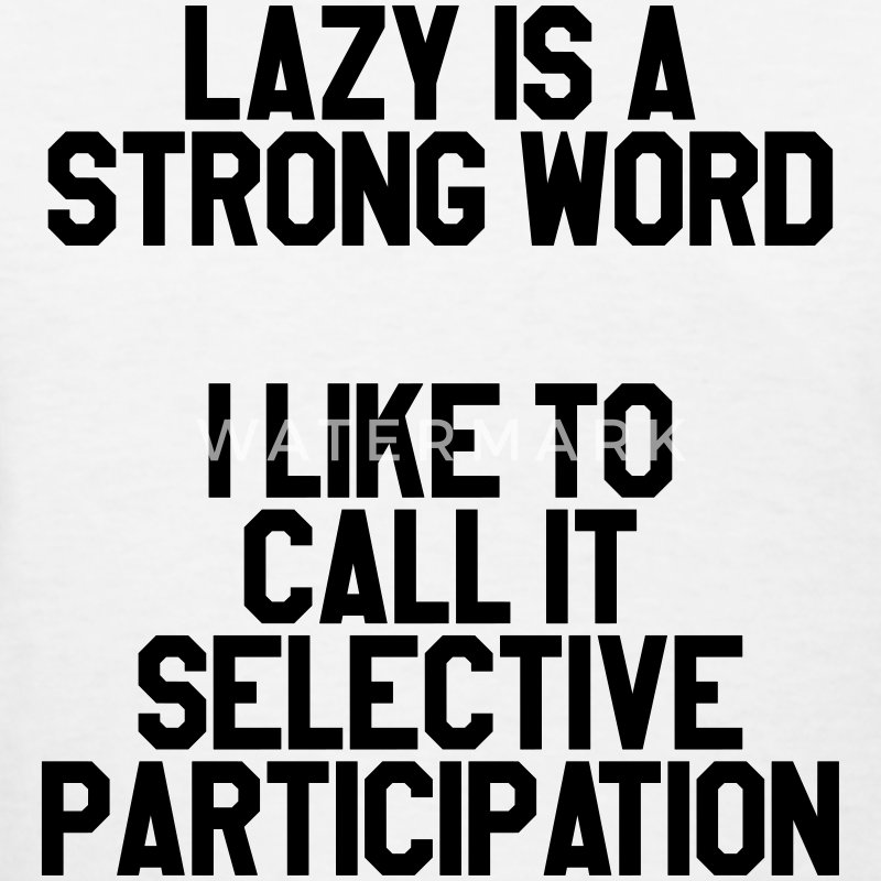 Lazy is a strong word T-Shirts - Women's T-Shirt