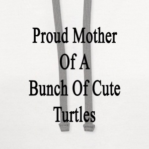 proud_mother_of_a_bunch_of_cute_turtles T-Shirts - Contrast Hoodie