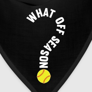What Off Season Softball Player T-Shirt T-Shirts - Bandana