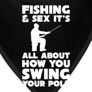 Fishing Sex All About How you Swing Your Pole Tee T-Shirts - Bandana