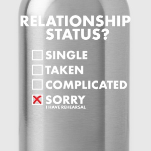 Relationship Status Sorry I have Rehearsal T-Shirt T-Shirts - Water Bottle