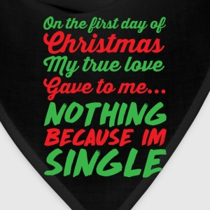My True Love Gave to Me Nothing I'm Single T-Shirt T-Shirts - Bandana