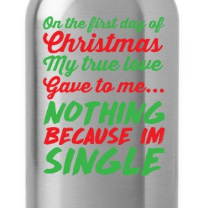 My True Love Gave to Me Nothing I'm Single T-Shirt T-Shirts - Water Bottle